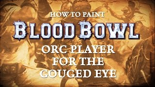 How to paint Blood Bowl - Orc Player for the Gouged Eye.