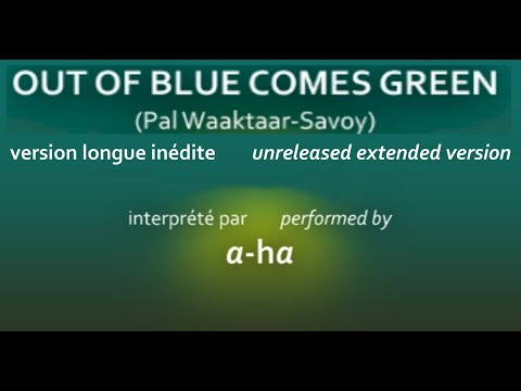 a-ha - OUT OF BLUE COMES GREEN - Unreleased extended version [AUDIO HQ]