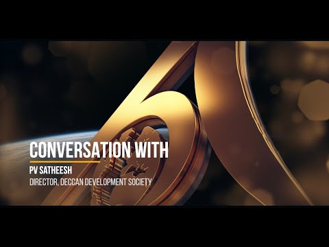 Conversation with PV SATHEESH - Director, Deccan Development Society