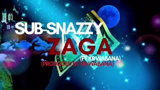 Sub-Snazzy:ZAGA(Ft KB WaBANA)