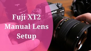 How To Setup Fuji XT2 For Manual Focus Lens