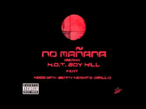 H.o.T. BoY HiLL - No Mañana Remix Feat. HoodWink, Benny Heightz & Dimillio