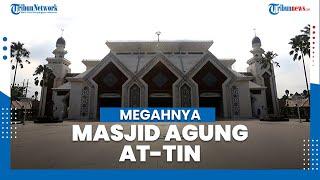 Megahnya Masjid Agung At-Tin