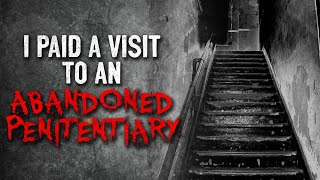 """""""I paid a visit to an abandoned penitentiary"""" Creepypasta"""