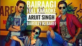 Bairaagi | Karaoke | Arijit Singh | Bareilly Ki Barfi