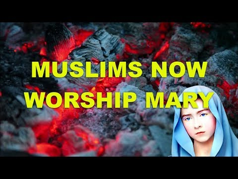 Muslims now worship Mary