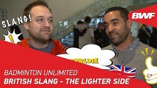 Badminton Unlimited 2019 | British Slang - The Lighter Side | BWF 2019