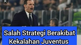 Salah Strategi Allegri : Juventus Pulang Dengan Kekalahan