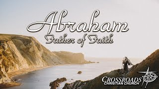 """Abraham: The Father Of Faith: """"The Call Of Abram"""" - Week 1"""