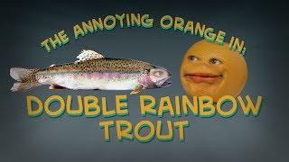 Annoying Orange   Double Rainbow Trout (Ft. Jacksfilms & Felicia Day!)
