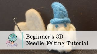 Beginners 3D Needle Felting Tutorial