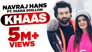 Khaas (Official Video) | Navraj Hans Ft Ihana Dhillon | Azad | Latest Punjabi Songs 2020