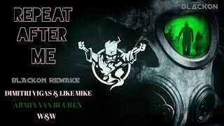 REPEAT AFTER ME, Dimitri Vigas, Armin Van Buuren, W&W BLACKon Remake (Hardstyle)