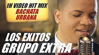GRUPO EXTRA   LOS EXITOS   1H VIDEO BACHATA MIX   BACHATA 2017   LO MEJOR DE LA BACHATA URBANA