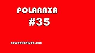 Polaraxa 35 – Krakowiacy i Górale