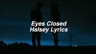 Eyes Closed || Halsey Lyrics