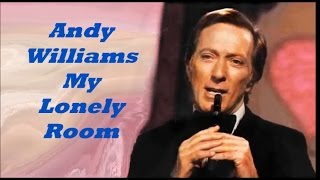Andy Williams........My Lonely Room.