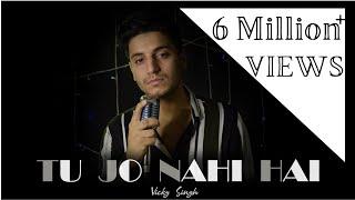 Tu Jo Nahi Hai To Kuch Bhi Nahi Hai - Vicky Singh | Woh