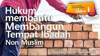 Gambar cover Ust. Zezen Zaenal Mursalin, Lc - Hukum membantu membangun tempat ibadah non muslim
