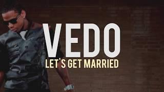 Vedo   Let's Get Married (lyrics) (Jagged Edge Remake)