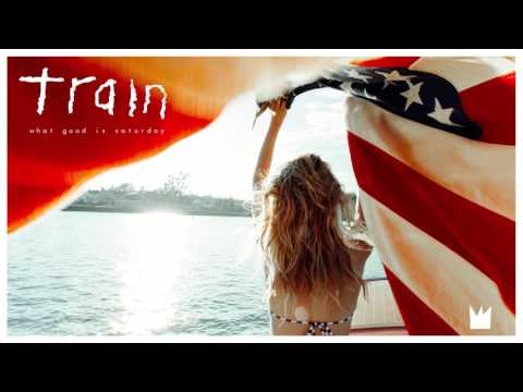 Train - What Good Is Saturday