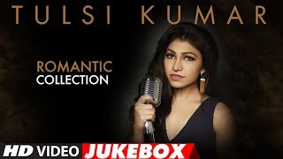 Top 15   Romantic Compilation Of Tulsi Kumar Songs | Video Jukebox | Most Romantic Love Songs