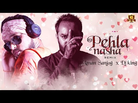 Pehla Nasha (Remix) – AMAN SANJOG & DJ KING | VIDEO