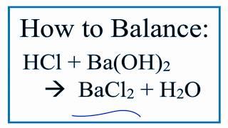 How to Balance HCl + Ba(OH)2 = BaCl2 + H2O (Hydrochloric Acid plus Barium Hydroxide)