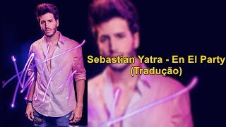 Sebastian Yatra - En El Party (Legendado/Tradução PT-BR)   Sebastian Yatra Brasil