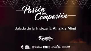 Balada De La Tristeza Ft. Ali Aka Mind [Pasión Sin Compasión]   Superanfor