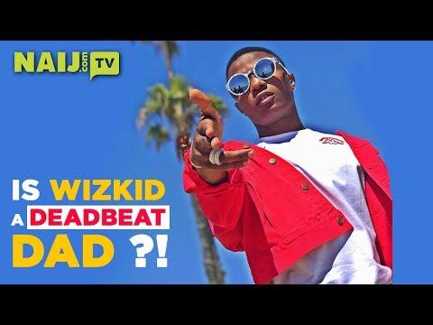 Is Wizkid a DeadBeat Dad??? - Nigeria News Today | Legit TV