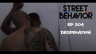 Street Behavior EP 304: Desperation