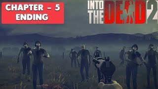 INTO THE DEAD 2 - GAMEPLAY WALKTHROUGH - ( CHAPTER 5 ENDING )