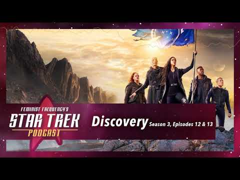 The best season of STAR TREK? | Feminist Frequency's Star Trek Podcast, Discovery S03, E12 & 13