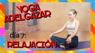 🔷 Yoga para Adelgazar | Yoga Meditación y Relajación | Día 7 Reto
