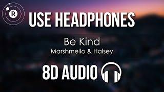Marshmello & Halsey - Be Kind (8D AUDIO)