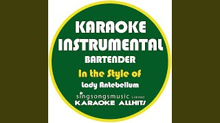 Provided to YouTube by The Orchard Enterprises Bartender (In the Style of Lady Antebellum) (Karaoke Instrumental Version) · Karaoke All Hits Bartender (In th...