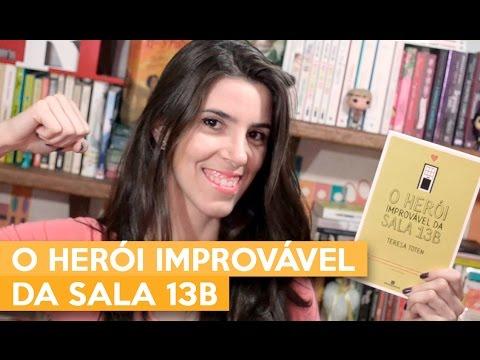 O HERÓI IMPROVÁVEL DA SALA 13B - Teresa Toten | Admirável Leitor