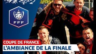 Finale de la Coupe de France : Ambiance !
