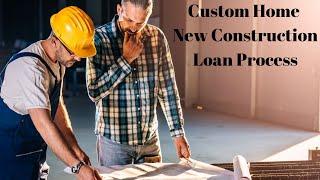 Custom home new construction loan process