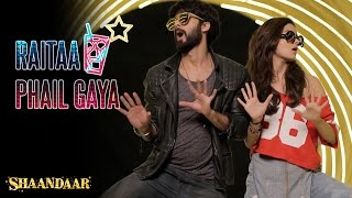 Raitaa Phail Gaya - Song Video - Shaandaar