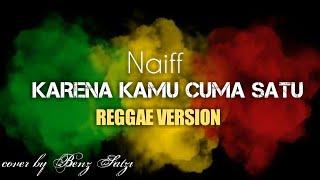 Naiff - Karena Kamu Cuma Satu ( Cover Reggae Version )