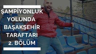   2. BÖLÜM    Şampiyonluk Yolunda Başakşehir Taraftarı
