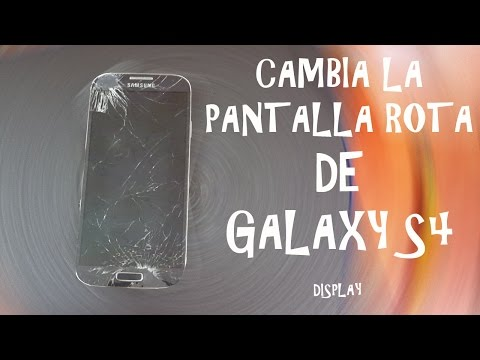 CAMBIA LA PANTALLA ROTA DE TU GALAXY S4 DISPLAY