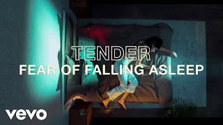 TENDER   Fear Of Falling Asleep