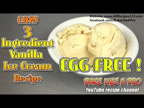 Video Easy 3 Ingredient Vanilla Ice Cream Recipe EGG FREE / NO CHURN RECIPE