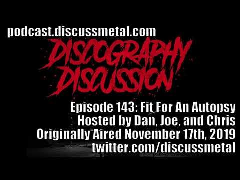 Discography Discussion Episode 143: FIT FOR AN AUTOPSY - DISCUSSMETAL.COM