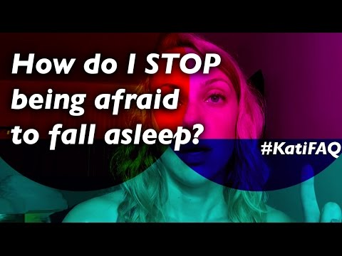 How do I STOP being afraid to fall asleep? #KatiFAQ