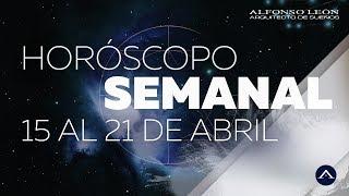 HOROSCOPO SEMANAL | 15 AL 21 DE ABRIL | ALFONSO LEÓN ARQUITECTO DE SUEÑOS