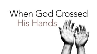 When God Crossed His Hands